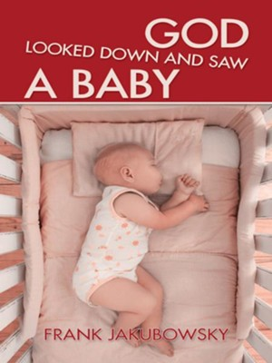 God Looked Down and Saw a Baby - eBook  -     By: Frank Jakubowsky