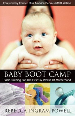 Baby Boot Camp: Basic Training for the First Six Weeks of Motherhood - eBook  -     By: Rebecca Ingram Powell