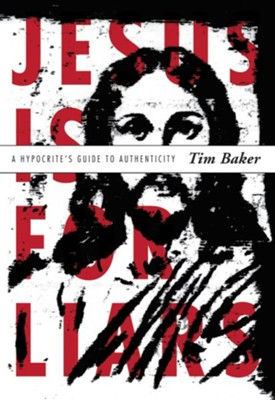 Jesus is for Liars: A Hypocrite's Guide to Authenticity - eBook  -     By: Tim Baker
