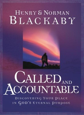 Called and Accountable (Trade Book): Discovering Your Place in God's Eternal Purpose - eBook  -     By: Norman Blackaby, Henry Blackaby, Dana Blackaby