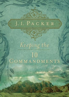 Keeping the 10 Commandments   -     By: J.I. Packer