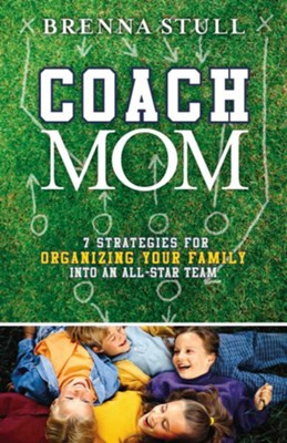 Coach Mom: 7 Strategies for Organizing Your Family into an All-Star Team - eBook  -     By: Brenna Stull