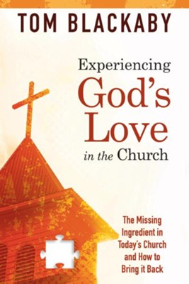 Experiencing God's Love in the Church: The Missing Ingredient in Today's Church and How to Bring It Back - eBook  -     By: Tom Blackaby