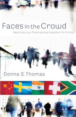 Faces in the Crowd: Reaching Your International Neighbor for Christ - eBook  -     By: Donna S. Thomas