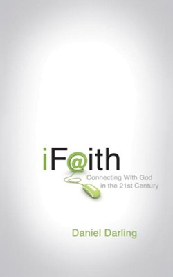iFaith: Connecting With God in the 21st Century - eBook  -     By: Daniel Darling