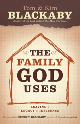 The Family God Uses: Leaving a Legacy of Influence - eBook  -     By: Tom Blackaby, Kim Blackaby