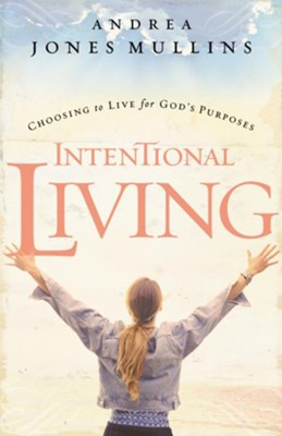 Intentional Living: Choosing to Live for God's Purposes - eBook  -     By: Andrea Jones Mullins