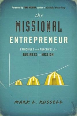 The Missional Entrepreneur: Principles and Practices for Business as Mission - eBook  -     By: Mark L. Russell