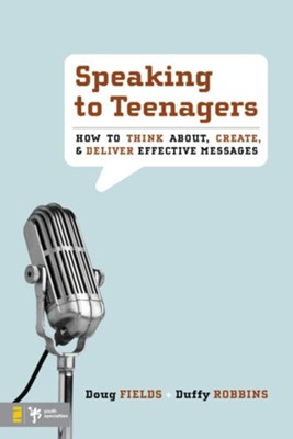 Speaking to Teenagers: How to Think About, Create, and Deliver Effective Messages - eBook  -     By: Doug Fields, Duffy Robbins
