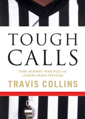 Tough Calls: Game-Winning Principles for Leaders Under Pressure - eBook  -     By: Travis Collins