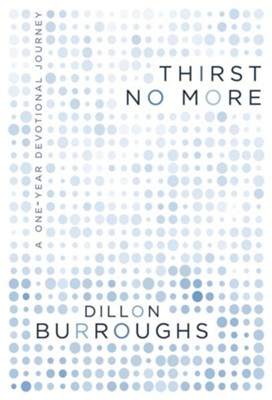 Thirst No More: A One-Year Devotional Journey - eBook  -     By: Dillon Burroughs