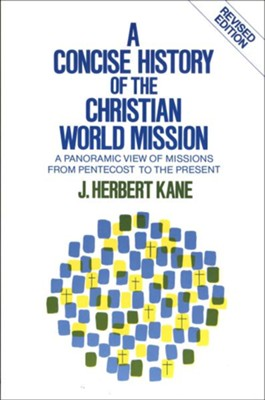 Concise History of the Christian World Mission, A: A Panoramic View of Missions from Pentecost to the Present / Revised - eBook  -     By: J. Herbert Kane