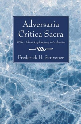 Adversaria Critica Sacra: With a Short Explanatory Introduction  -     By: Frederick H. Scrivener