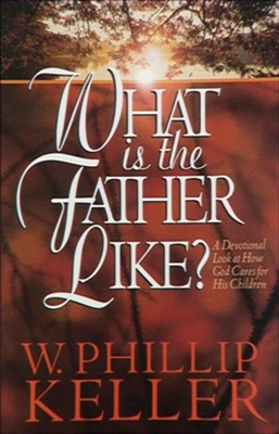 What Is the Father Like?: A Devotional Look at How God Cares for His Children - eBook  -     By: W. Phillip Keller