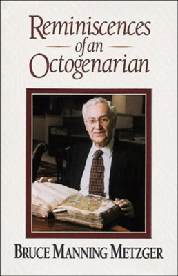 Reminiscences of an Octogenarian - eBook  -     By: Bruce M. Metzger