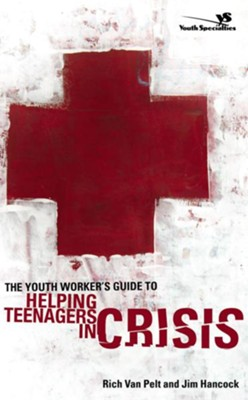 The Youth Worker's Guide to Helping Teenagers in Crisis - eBook  -     By: Rich Van Pelt, Jim Hancock
