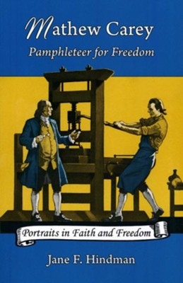 Mathew Carey Pamphleteer for Freedom  -     By: Jane F. Hindman