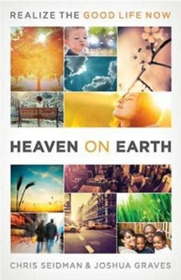 Heaven on Earth: Realizing the Good Life Now - eBook  -     By: Chris Seidman, Joshua Graves