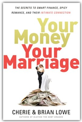 Your Money, Your Marriage: The Secrets to Smart Finance, Spicy Romance, and Their Intimate Connection  -     By: Brian Lowe