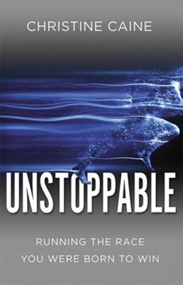 Unstoppable: Step Into Your Purpose, Run Your Race, Embrace the Future  -     By: Christine Caine