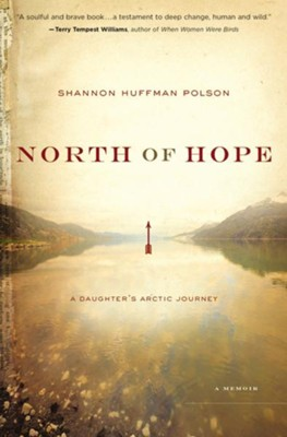 North of Hope: A Daughter's Arctic Journey  -     By: Shannon Polson