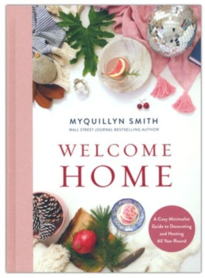 Welcome Home: A Cozy Minimalist Guide to Decorating and Hosting All Year Round  -     By: Myquillyn Smith