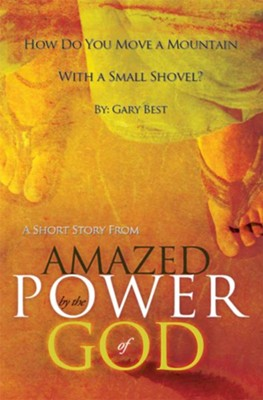 How Do You Move a Mountain With a Small Shovel?: A Short Story from Amazed by the Power of God - eBook  -     By: Gary Best