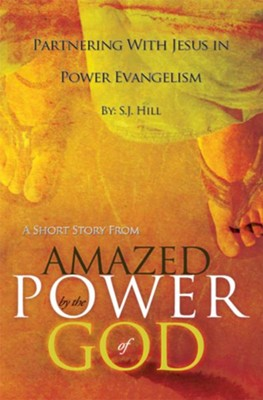 Partnering With Jesus in Power Evangelism: A Short Story from Amazed by the Power of God - eBook  -     By: S.J. Hill