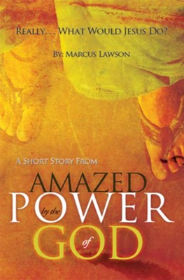 Really...What Would Jesus Do?: A Short Story from Amazed by the Power of God - eBook  -     By: Marc Lawson