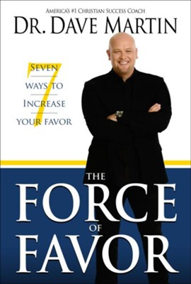 Force of Favor: Seven Ways to Increase Your Favor - eBook  -     By: Dave Martin