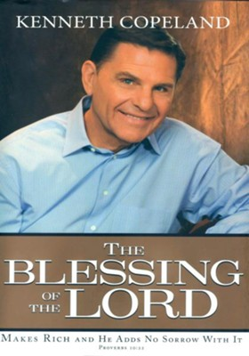 Blessing of the Lord: Makes Rich And He Adds No Sorrow With It - eBook  -     By: Kenneth Copeland