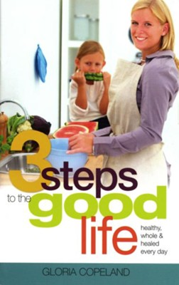3 Steps to the Good Life: Healthy, Whole, and Healed Every Day - eBook  -     By: Gloria Copeland