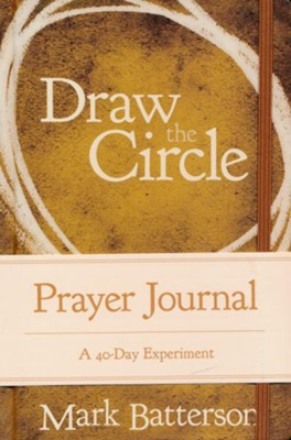 Draw the Circle Prayer Journal: A 40-Day Experiment  -     By: Mark Batterson
