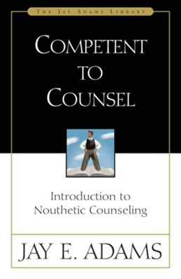 Competent to Counsel: Introduction to Nouthetic Counseling - eBook  -     By: Jay E. Adams