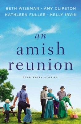 An Amish Reunion  -     By: Amy Clipston, Beth Wiseman, Kathleen Fuller, Kelly Irvin