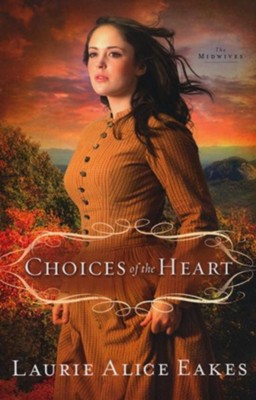 Choices of the Heart,The Midwives Series #3 -eBook      -     By: Laurie Alice Eakes