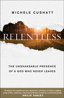 Relentless: The Unshakable Presence of a God Who Never Leaves  -     By: Michele Cushatt