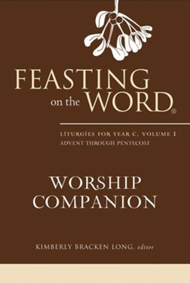 Feasting on the Word Worship Companion: Liturgies for Year C, Volume 1: Advent through Pentecost - eBook  -     By: Kimberly Bracken Long