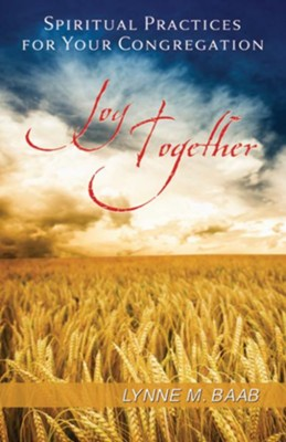 Joy Together: Spiritual Practices for Your Congregation - eBook  -     By: Lynne M. Baab