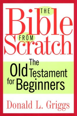 The Bible from Scratch: The Old Testament for Beginners - eBook  -     By: Donald L. Griggs