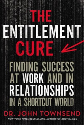 The Entitlement Cure  -     By: John Townsend