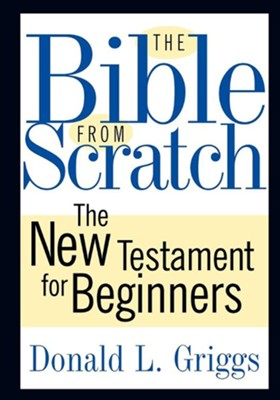 The Bible from Scratch: The New Testament for Beginners - eBook  -     By: Donald L. Griggs