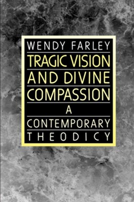 Tragic Vision and Divine Compassion: A Contemporary Theodicy - eBook  -     By: Wendy Farley