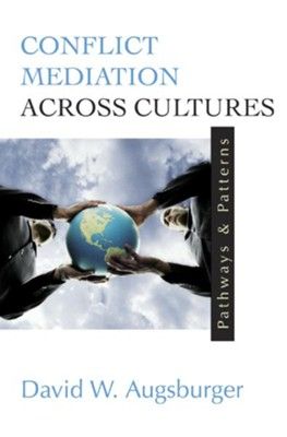 Conflict Mediation across Cultures: Pathways and Patterns - eBook  -     By: David W. Augsburger