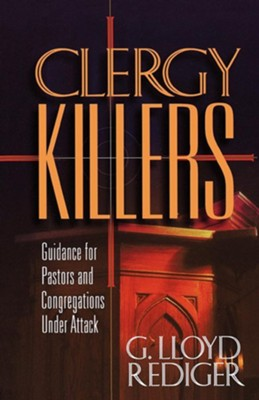 Clergy Killers: Guidance for Pastors and Congregations under Attack - eBook  -     By: G. Lloyd Rediger