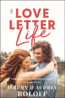 A Love Letter Life  -     By: Jeremy Roloff, Audrey Roloff