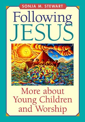 Following Jesus: More about Young Children and Worship - eBook  -     By: Sonja M. Stewart