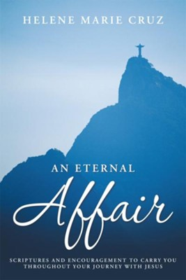 An Eternal Affair: Scriptures and Encouragement to Carry You throughout Your Journey with Jesus - eBook  -     By: Helene Cruz