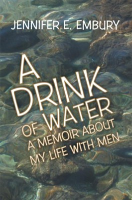 A Drink of Water: A Memoir About My Life with Men - eBook  -     By: Jennifer Embury