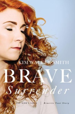 Brave Surrender  -     By: Kim Walker-Smith